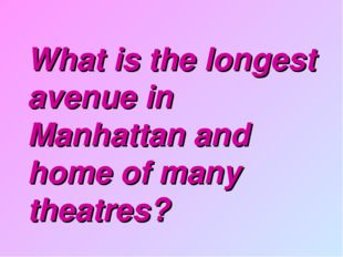 What is the longest avenue in Manhattan and home of many theatres?