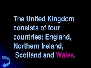The United Kingdom consists of four countries: England, Northern Ireland, Sco