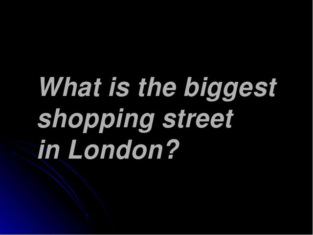 What is the biggest shopping street in London?