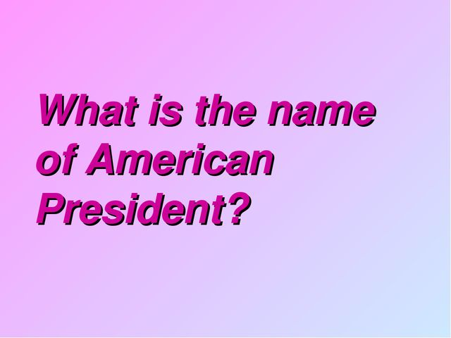 What is the name of American President?