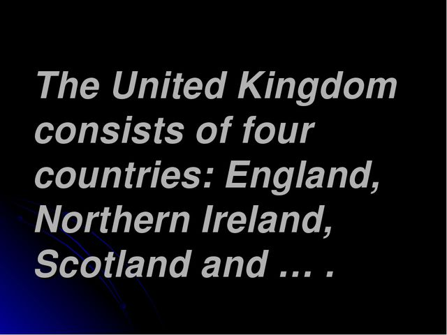 The United Kingdom consists of four countries: England, Northern Ireland, Sco...