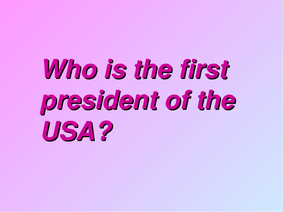 Who is the first president of the USA?