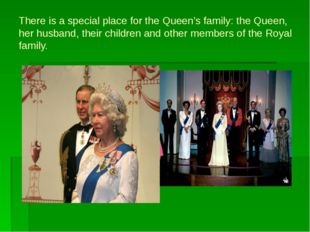 There is a special place for the Queen's family: the Queen, her husband, thei