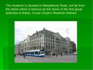 The museum is situated in Marylebone Road, not far from the street which is f