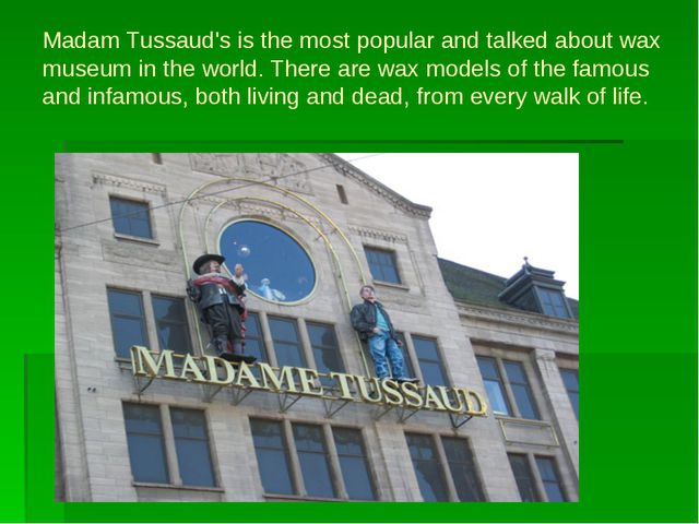 Madam Tussaud's is the most popular and talked about wax museum in the world....