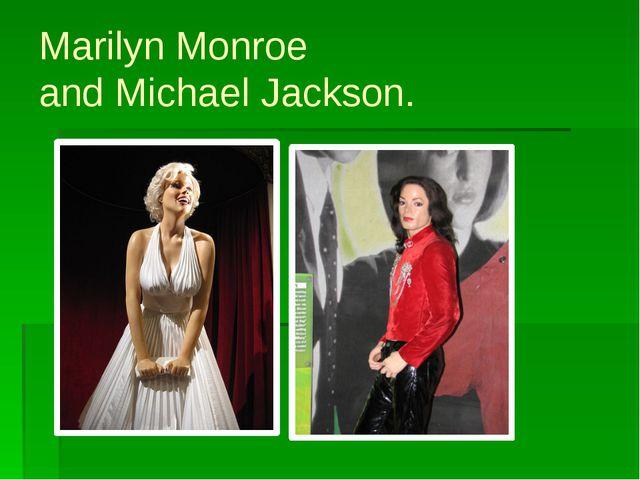 Marilyn Monroe and Michael Jackson.
