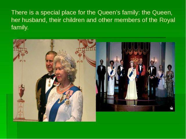 There is a special place for the Queen's family: the Queen, her husband, thei...