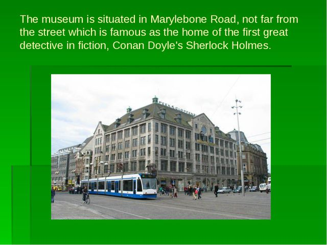 The museum is situated in Marylebone Road, not far from the street which is f...