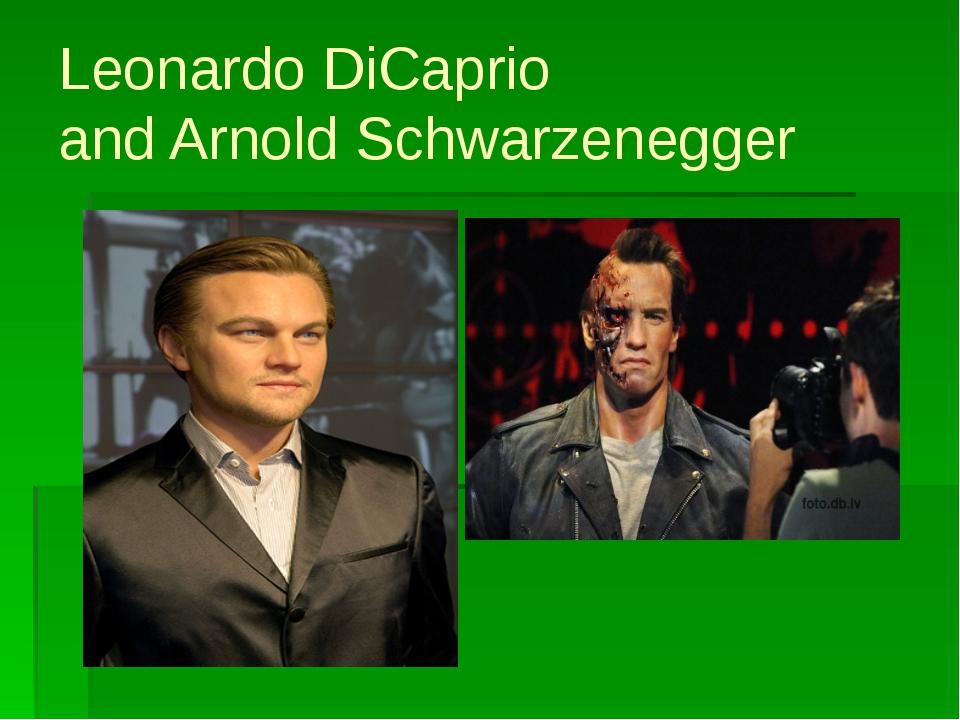 Leonardo DiCaprio and Arnold Schwarzenegger