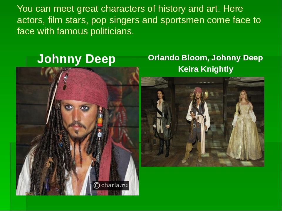 You can meet great characters of history and art. Here actors, film stars, po...