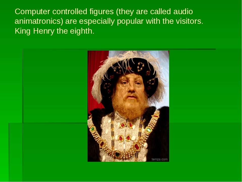 Computer controlled figures (they are called audio animatronics) are especial...