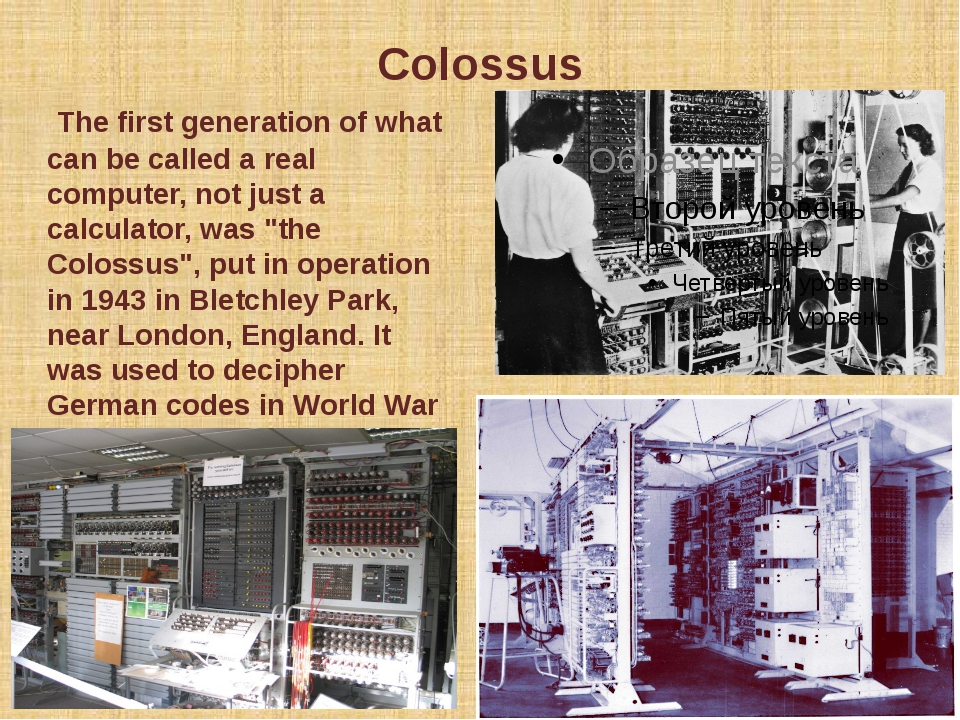 Colossus The first generation of what can be called a real computer, not just...