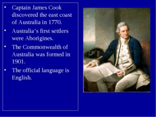 Captain James Cook discovered the east coast of Australia in 1770. Australia'