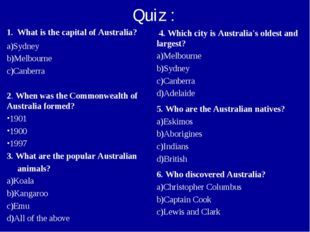 Quiz : 1. What is the capital of Australia? Sydney Melbourne Canberra 2. When