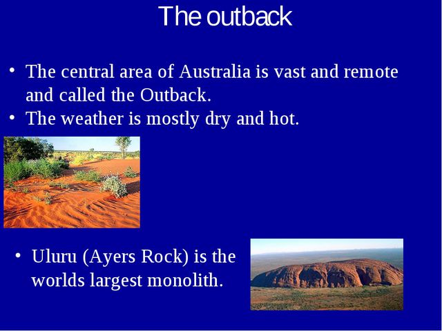 The outback The central area of Australia is vast and remote and called the O...