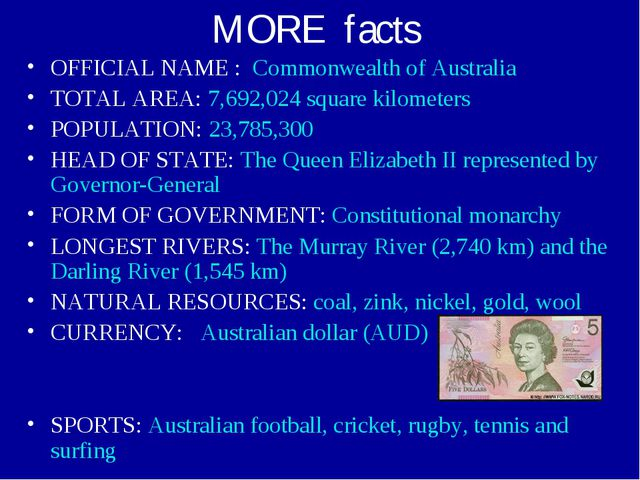 MORE facts OFFICIAL NAME : Commonwealth of Australia TOTAL AREA: 7,692,024 sq...