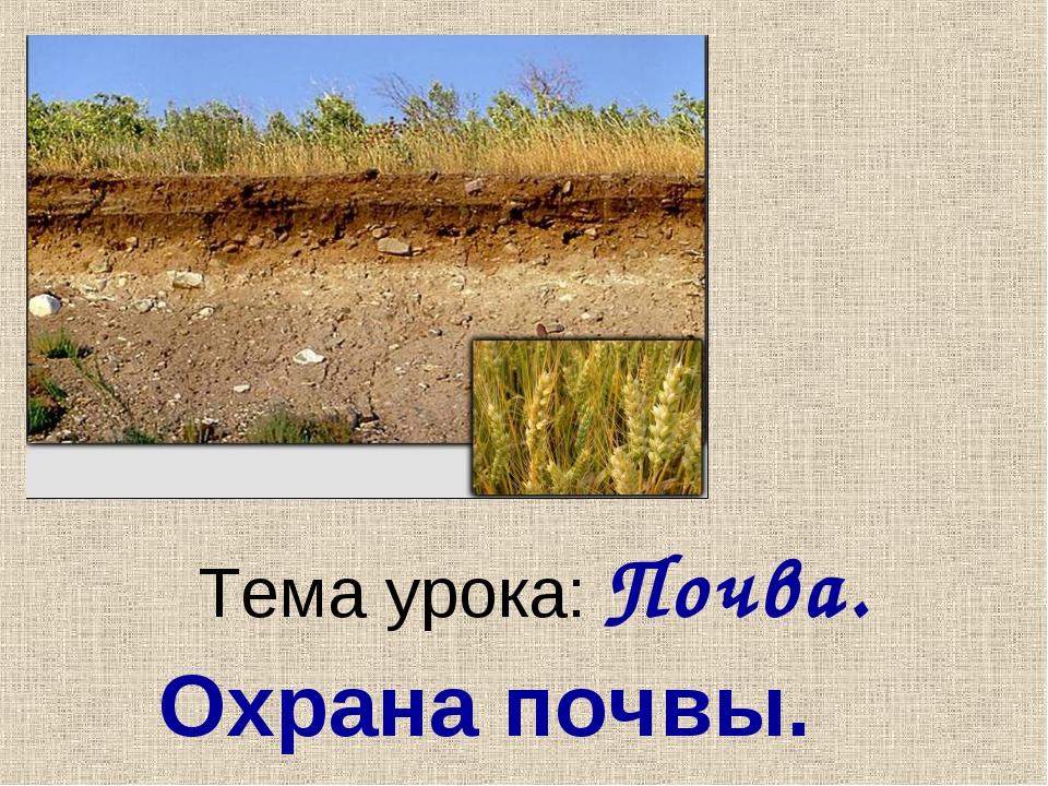 Тема урока: Почва. Охрана почвы.