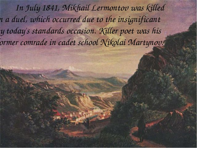In July 1841, Mikhail Lermontov was killed in a duel, which occurred due...