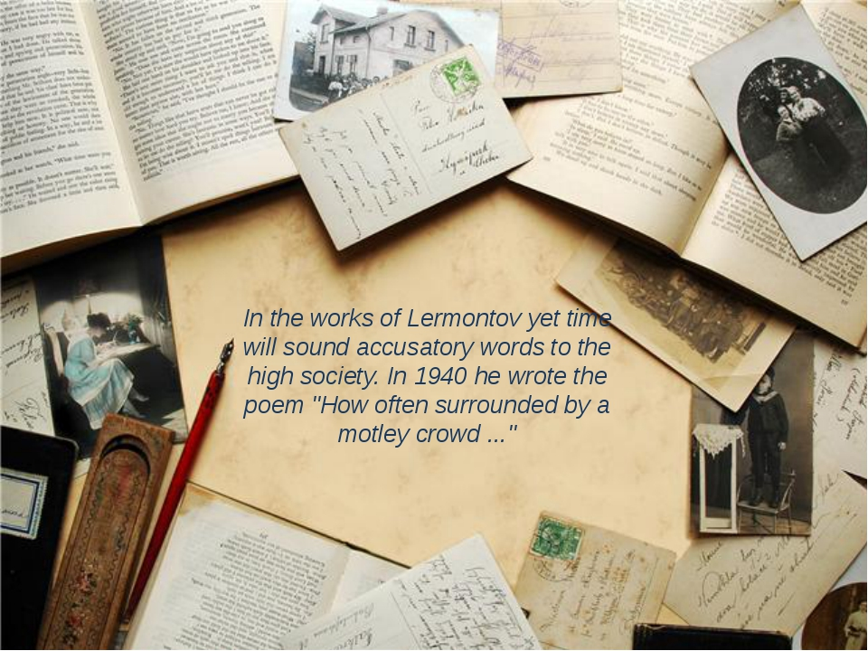 In the works of Lermontov yet time will sound accusatory words to the high s...