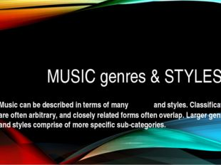 MUSIC genres & STYLES Music can be described in terms of manygenresand styl