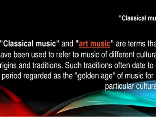 """""""Classical music"""" """"Classical music""""and""""art music""""are terms that have been"""