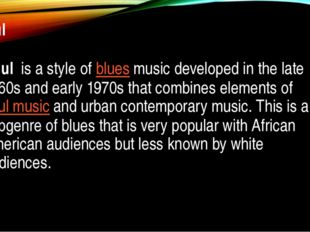 Soul Soul is a style ofbluesmusic developed in the late 1960s and early 19