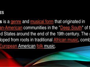BLUES Bluesis agenreandmusical formthat originated inAfrican-Americanc