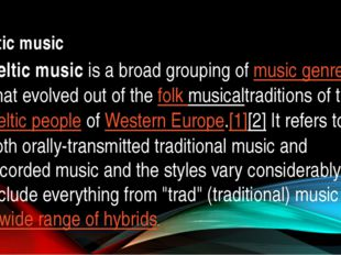Celtic music Celtic musicis a broad grouping ofmusic genresthat evolved ou