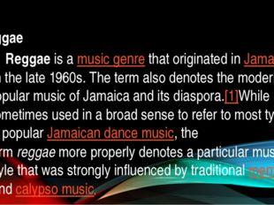 Reggae Reggaeis amusic genrethat originated inJamaicain the late 1960s.