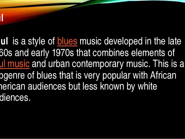 Soul Soul is a style ofbluesmusic developed in the late 1960s and early 19...