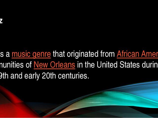 Jazz Jazzis amusic genrethat originated fromAfrican Americancommunities...