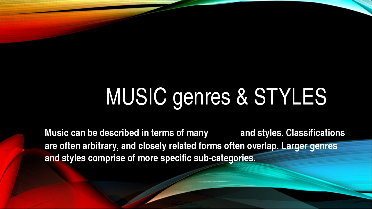 MUSIC genres & STYLES Music can be described in terms of manygenresand styl...