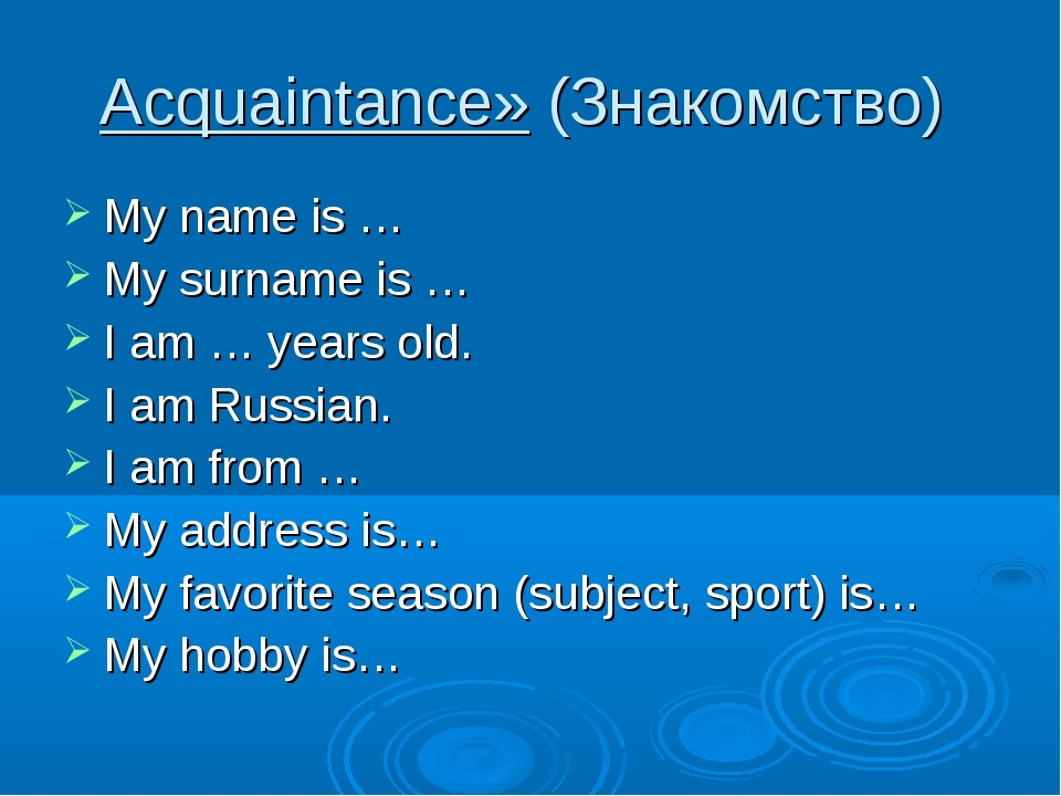 Acquaintance» (Знакомство) My name is … My surname is … I am … years old. I a...