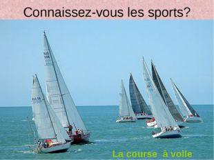 Connaissez-vous les sports? La course à voile