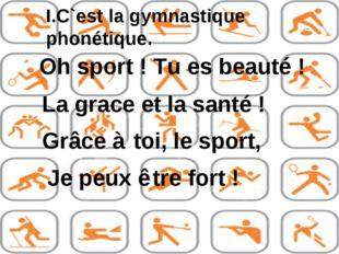 C`est la gymnastique phonétique. Oh sport! Tu es beauté! La grace et la san