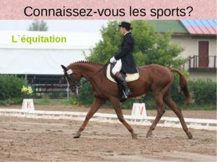 Connaissez-vous les sports? L`équitation