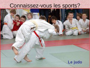 Connaissez-vous les sports? Le judo