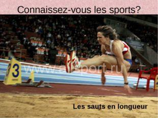 Connaissez-vous les sports? Les sauts en longueur