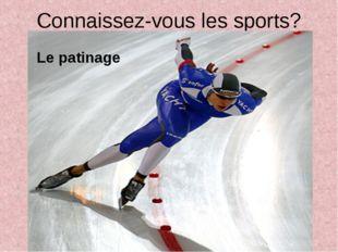 Connaissez-vous les sports? Le patinage