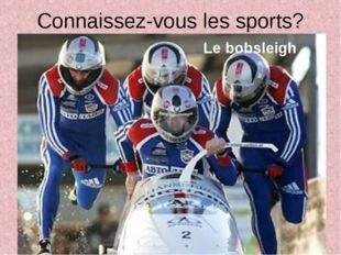Connaissez-vous les sports? Le bobsleigh