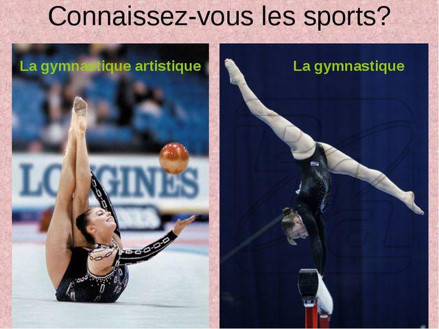 Connaissez-vous les sports? La gymnastique artistique La gymnastique
