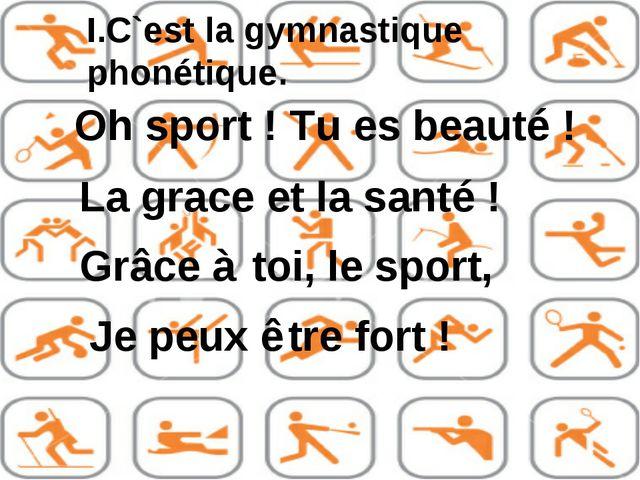 C`est la gymnastique phonétique. Oh sport! Tu es beauté! La grace et la san...