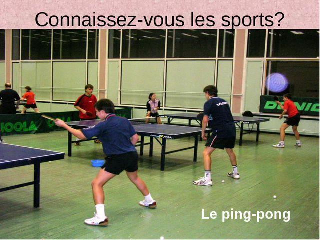Connaissez-vous les sports? Le ping-pong