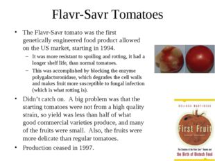 Flavr-Savr Tomatoes The Flavr-Savr tomato was the first genetically engineere