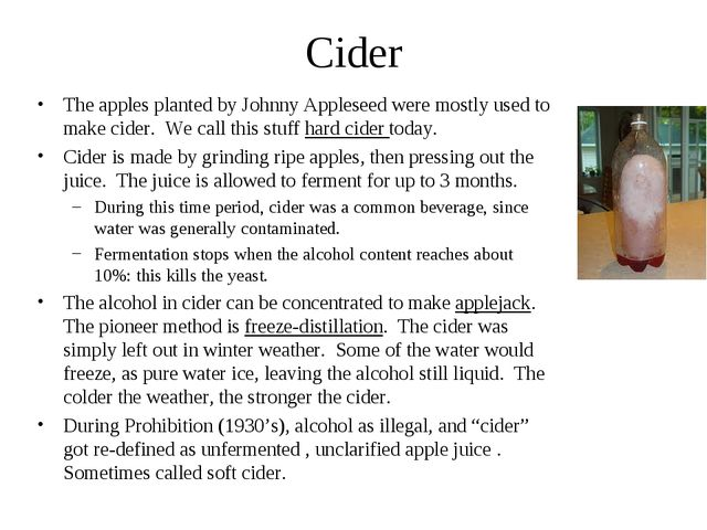 Cider The apples planted by Johnny Appleseed were mostly used to make cider....