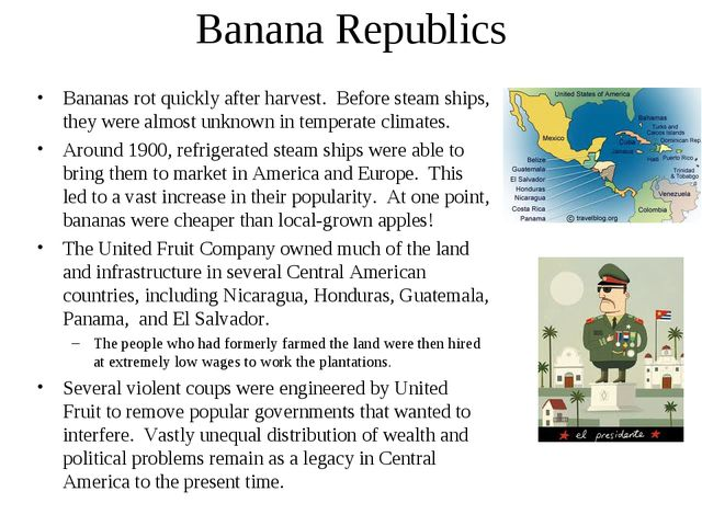 Banana Republics Bananas rot quickly after harvest. Before steam ships, they...