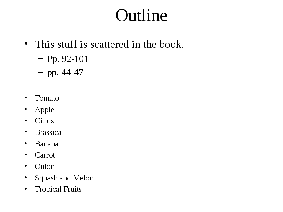 Outline This stuff is scattered in the book. Pp. 92-101 pp. 44-47 Tomato Appl...