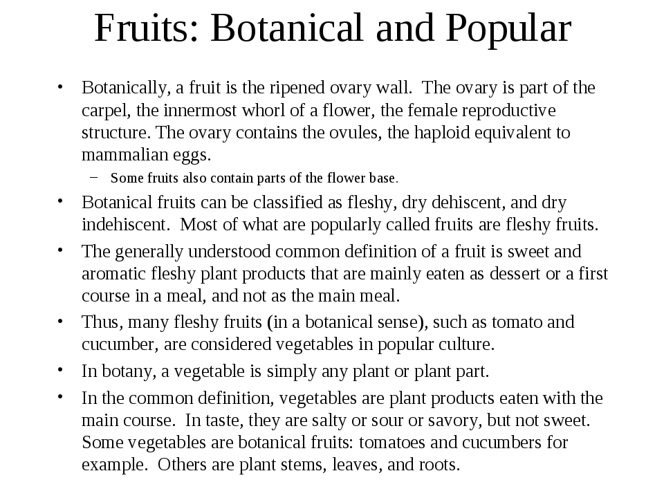 Fruits: Botanical and Popular Botanically, a fruit is the ripened ovary wall....