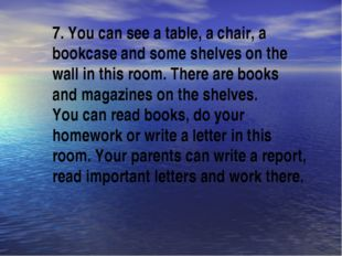 7. You can see a table, a chair, a bookcase and some shelves on the wall in t