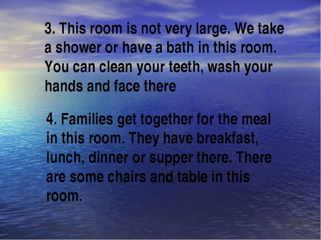 3. This room is not very large. We take a shower or have a bath in this room....